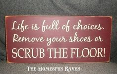 cute/funny sign to get your family/guests to take off their shoes. :)