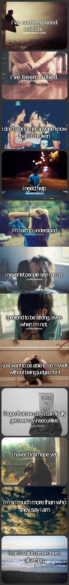 "I'm The one that says ""i never let anyone see me cry"" but inside I scream and cry and call for help"