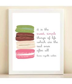 it is the sweet, simple things of life which are the real ones after all. --laura ingalls wilder