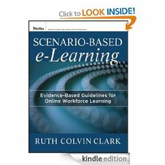 Scenario-based e-Learning: Evidence-Based Guidelines for Online Workforce Learning by Ruth C. Clark. $52.19. 272 pages. Publisher: Pfeiffer; 1 edition (December 5, 2012)