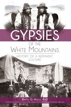 The Gypsy minority has had a rough path throughout history, and by an unusual turn in this road, a number found themselves in New England. Historian Bruce Heald delves into the fascinating history of a stereotyped minority and presents the poetry of their wanderings in the White Mountains of New Hampshire.