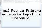 http://tecnoautos.com/wp-content/uploads/imagenes/tendencias/thumbs/asi-fue-la-primera-eutanasia-legal-en-colombia.jpg eutanasia. Así fue la primera eutanasia legal en Colombia, Enlaces, Imágenes, Videos y Tweets - http://tecnoautos.com/actualidad/eutanasia-asi-fue-la-primera-eutanasia-legal-en-colombia/