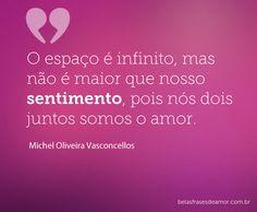 """""""O espaço é infinito, mas não é maior que nosso sentimento, pois nós dois juntos somos o amor."""""""