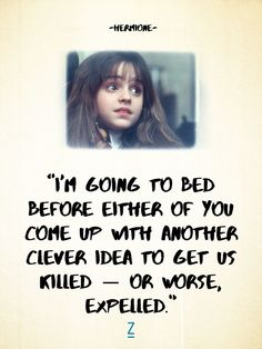 """""""I'm going to bed before either of you come up with another clever idea to get us killed — or worse, expelled."""""""