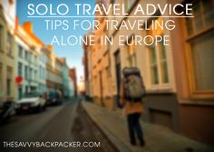 Solo Travel Advice - Tips for Traveling Alone in Europe. http://thesavvybackpacker.com #solotravel #travel #europe #backpacking