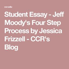 Student Essay - Jeff Moody's Four Step Process by Jessica Frizzell - CCR's Blog