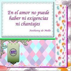 En el amor no puede haber ni exigencias ni chantajes.
