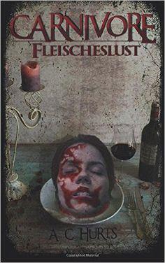 Buchvorstellung: Carnivore - Fleischeslust - A. C. Hurts http://www.mordsbuch.net/2016/08/03/buchvorstellung-carnivore-fleischeslust-a-c-hurts/