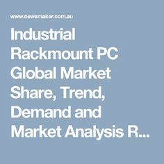 Industrial Rackmount PC Global Market Share, Trend, Demand and Market Analysis Report Forecast To 2021