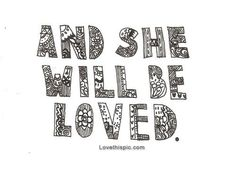 And she will be loved music girl song lyrics boy song lyrics music quotes music lyrics song quotes maroon 5 she will be loved love lyrics adam levine