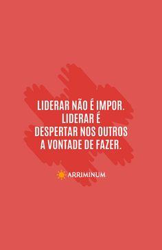 Liderar não é impor. Liderar é despertar nos outros a vontade de fazer. #Frases #Lideranca