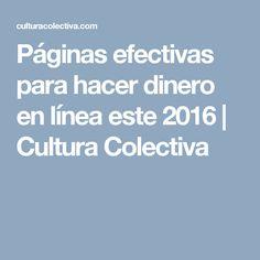 Páginas efectivas para hacer dinero en línea este 2016   Cultura Colectiva