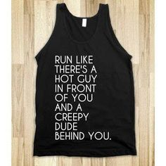 Run Like There is a Hot Guy in front of you and a creepy dude behind.  #skinnystartssomewhere