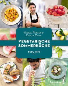Kochbuch von Paul Ivic: Vegetarische Sommerküche/ Vegetarischer, Veganer Sternekoch in Wien, der Einzige