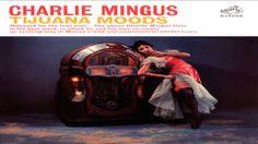 Charles Mingus - Tijuana Moods (1962) [Complete]