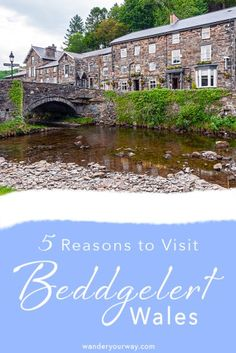 5 Reasons You Need to Visit the Charming Beddgelert Wales • Wander Your Way