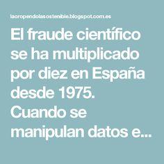 El fraude científico se ha multiplicado por diez en España desde 1975. Cuando se manipulan datos en un estudio o se realiza un plagio, se pone en tela de juicio la integridad científica. ¿Cómo saber si se comete un fraude?