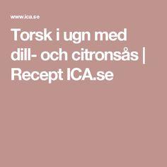 Torsk i ugn med dill- och citronsås | Recept ICA.se