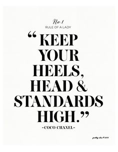 No. 1 Rule of a Lady - Keep Your Heels Head & Standards High Print #cocochanelquote #prettychicsf