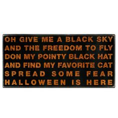 bOnly 1 leftbbrbriThe Message:  Oh Give Me A Black Sky And The Freedom To Fly Don My Pointy Black Hat And Find My Favorite Cat Spread Some Fear Halloween Is HereibrbrliDimensions: ...