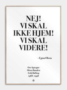 Stilet Citatplakat i serien SIMPEL, med det geniale citat: N Movie Quotes, True Quotes, Qoutes, Funny Quotes, Egon Olsen, Cool Words, Wise Words, Letter To My Daughter, Quotes About Everything