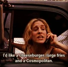 Sex and the city quotes! Cosmopolitan and fast food
