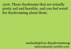 Glad this is actually a thing. Maladaptive Daydreaming Disorder, Self Deprecating Humor, Mental Issues, Truth Hurts, I Can Relate, Get To Know Me, Mental Illness, Self Help, Psychology