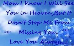 Mom I know I will see you in heaven-----