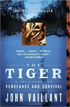 The Tiger: A True Story of Vengeance and Survival (Vintage Departures): John Vaillant: 9780307389046: Amazon.com: Books