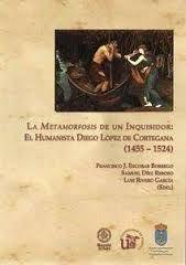 """La """"metamorfosis"""" de un inquisidor : el humanista Diego López de Cortegana (1455-1524), 2013  http://absysnet.bbtk.ull.es/cgi-bin/abnetopac01?TITN=496824"""