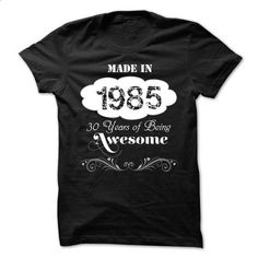 Made in 1985 30 years of being awesome - #denim shirt #tshirt no sew. GET YOURS => https://www.sunfrog.com/LifeStyle/Made-in-1985-30-years-of-being-awesome-69888069-Guys.html?68278