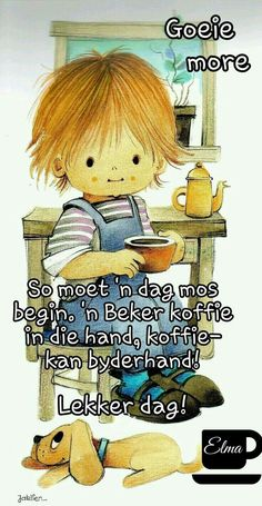 Good Morning Messages, Good Morning Wishes, Lekker Dag, Evening Quotes, Goeie More, Afrikaans Quotes, Boy Quotes, Qoutes, My Roots