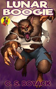 #NewRelease - Lunar Boogie - C.S. Boyack @virgilante Latest Books, New Books, Executive Decision, Fantasy Series, Great Stories, Great Friends, Werewolf, Tigger, Supernatural