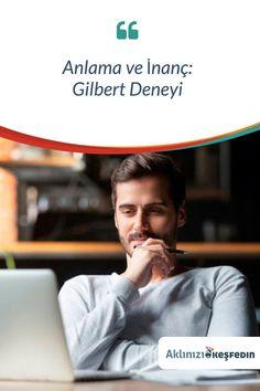 Gilbert deneyi, rahatsız edici bir sonucu desteklemektedir. Bize bilgi verildiğinde, bunun doğru olduğuna inanma eğiliminde oluruz. Bu bizi savunmasız kılar çünkü kolayca kandırılabiliriz.