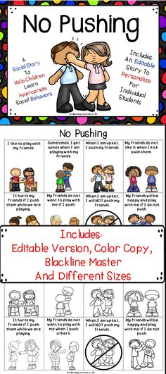 No Pushing is a social story to teach children appropriate behaviors when playing with others and in social situations. This social story includes a blackline master, color copies, different formats, and an editable version. Click here to download this social story.