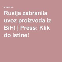 Rusija zabranila uvoz proizvoda iz BiH!   Press: Klik do istine!