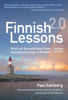Finnish Lessons What Can the World Learn from Educational Change in Finland? by Pasi Sahlberg - Teachers College Press School Of Education, Education Policy, Education Reform, Education Week, Education System, School Leadership, Reign, Finland Education, Learn Finnish