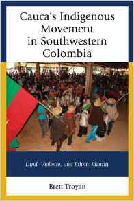 Author: Brett Troyan, History Department; Cauca's Indigenous Movement in Southwestern Colombia