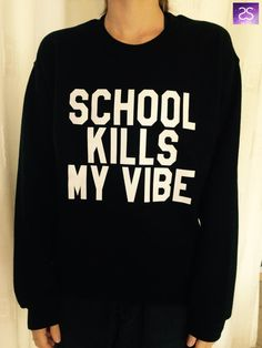 Welcome to Stupid Style shop :) For sale we have these school kills my vibe sweatshirt! Very popular on sites like Tumblr and blogs! Can't