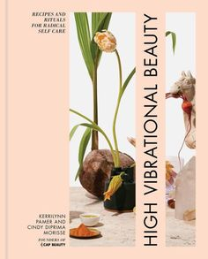 High Vibrational Beauty:Recipes & Rituals for Radical Self Care from Dymocks online bookstore. Recipes & Rituals for Radical Self-care. HardCover by Kerrilynn and Mori Pamer, Cindy Diprima Morisse Positive Books, Mindfulness Techniques, Best Cookbooks, Thing 1, Beauty Book, Facial Massage, Beauty Recipe, Guide Book, Tag Art