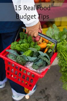 15 Real Food Budget Tips from the experts! Live how to eat real, organic food without going broke.  | Live Simply