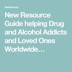 New Resource Guide helping Drug and Alcohol Addicts and Loved Ones Worldwide…