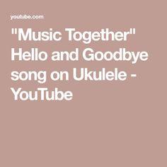 """Music Together"" Hello and Goodbye song on Ukulele - YouTube Ukulele Songs, Music Classroom, The Creator, Youtube, Music Education, Youtubers, Youtube Movies"