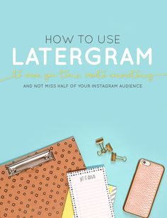 How to Use Latergram to Save You Time, Create Consistency and Not Miss Half of Your Instagram Audience