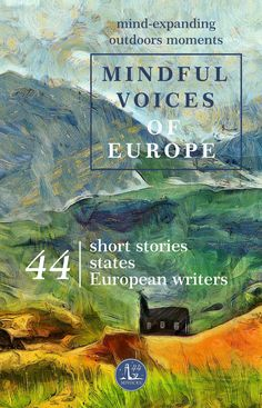 Mindful Voices of Europe: the front book cover 44 mind-expanding moments by 44 European writers sharing the inner-joy their travel bring