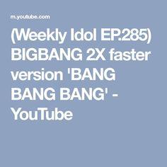 (Weekly Idol EP.285) BIGBANG 2X faster version 'BANG BANG BANG' - YouTube