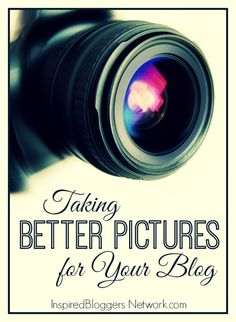 How to take better pictures because good pictures get pinned but great pictures get repinned.