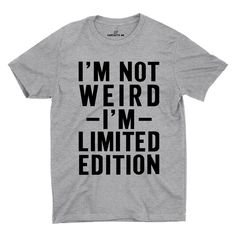 I'm Not Weird I'm Limited Edition Gray Unisex T-shirt | Sarcastic Me