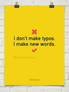 I don't make typos (more for writers @ Wordpreneur.com)
