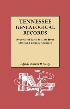 Tennessee Genealogical Records: Records of Early Settlers from State and County by Edythe Rucker Whitley. $37.95. Publication: January 1997. Publisher: Genealogical Publishing Company (January 1997)